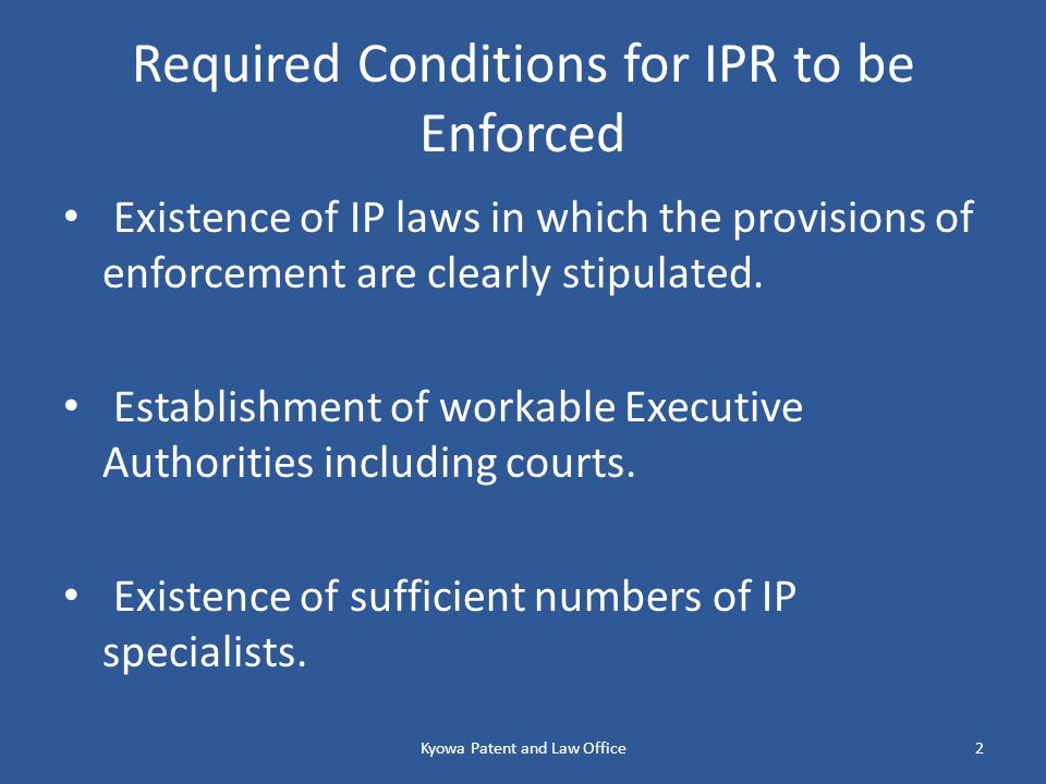 Required Conditions for IPR to be Enforced Existence of IP laws in which the provisions of enforcement are clearly stipulated.