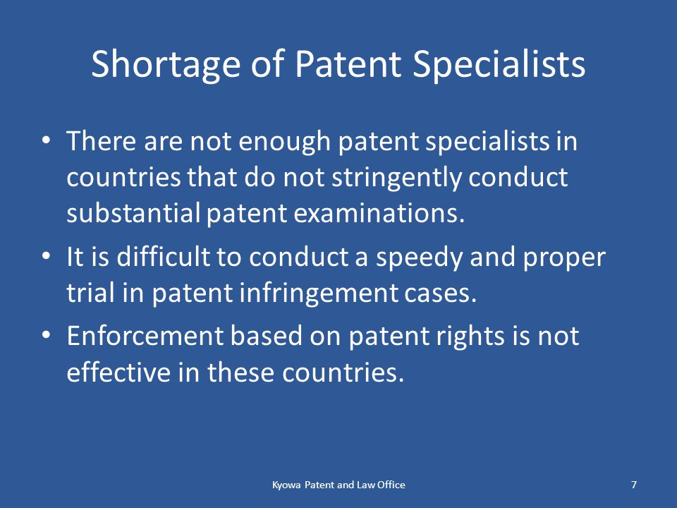 Shortage of Patent Specialists There are not enough patent specialists in countries that do not stringently conduct substantial patent examinations.