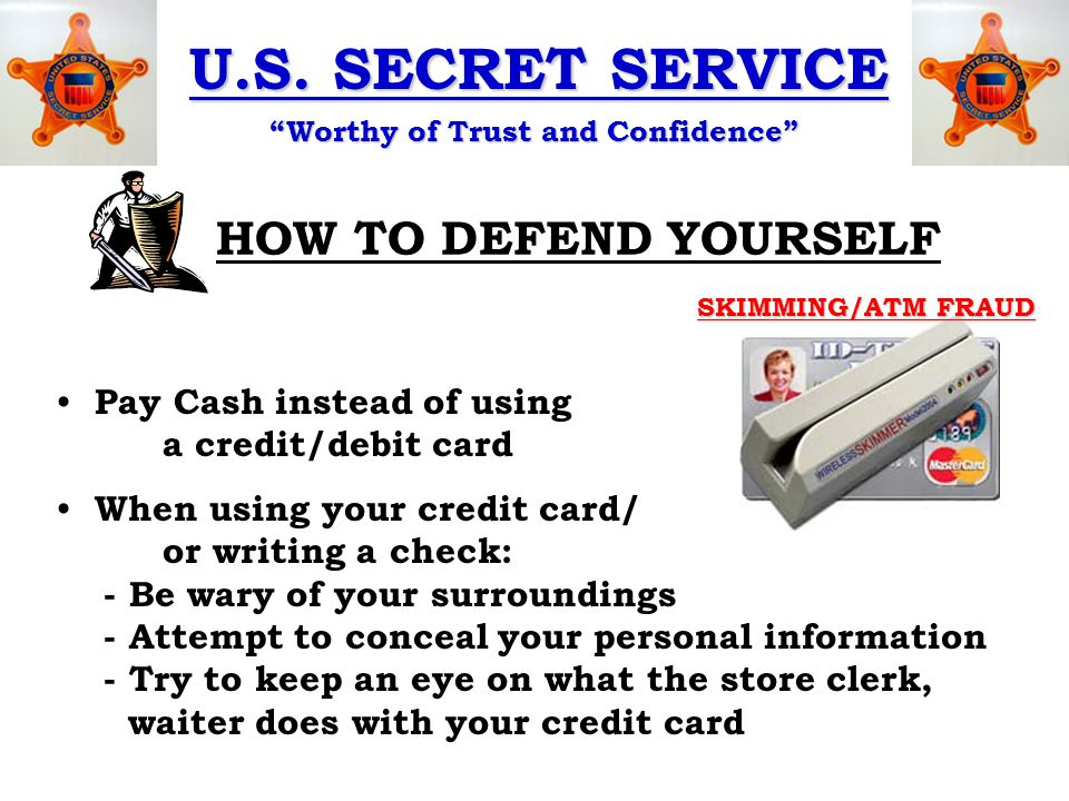 """U.S. SECRET SERVICE """"Worthy of Trust and Confidence"""" Pay Cash instead of using a credit/debit card When using your credit card/ or writing a check: -"""