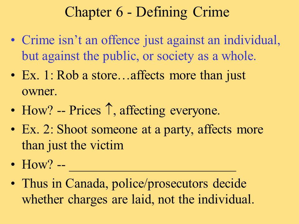 Chapter 6 - Defining Crime Crime isn't an offence just against an individual, but against the public, or society as a whole.