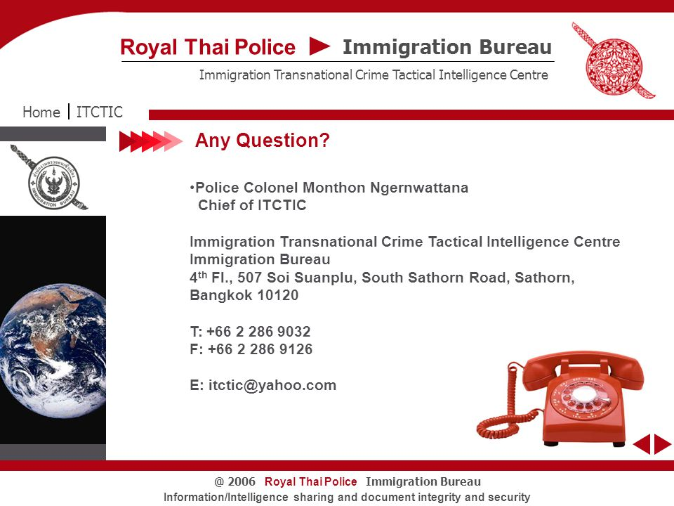 Royal Thai Police Immigration Bureau@ 2006 Information/Intelligence sharing and document integrity and security Any Question.