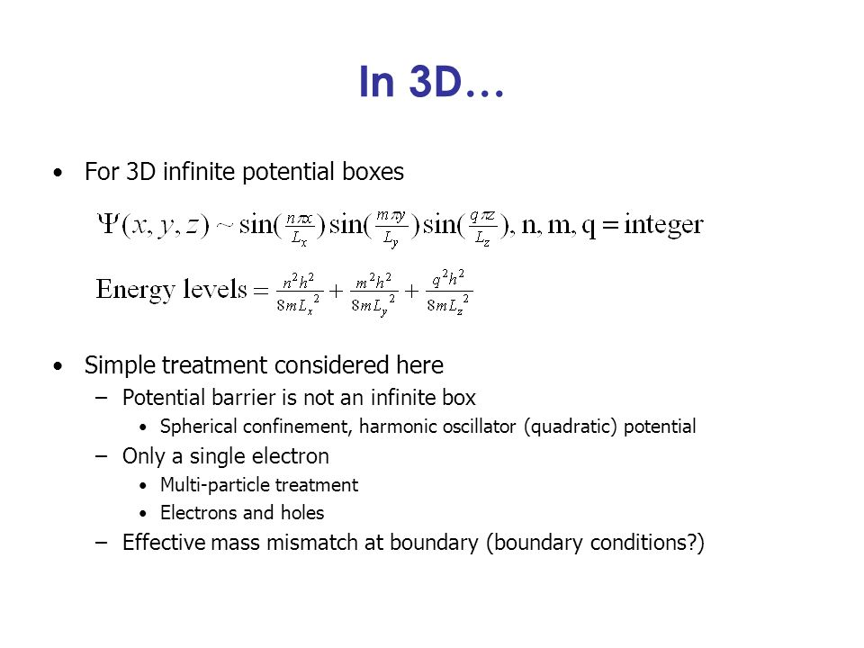 In 3D… For 3D infinite potential boxes Simple treatment considered here –Potential barrier is not an infinite box Spherical confinement, harmonic osci
