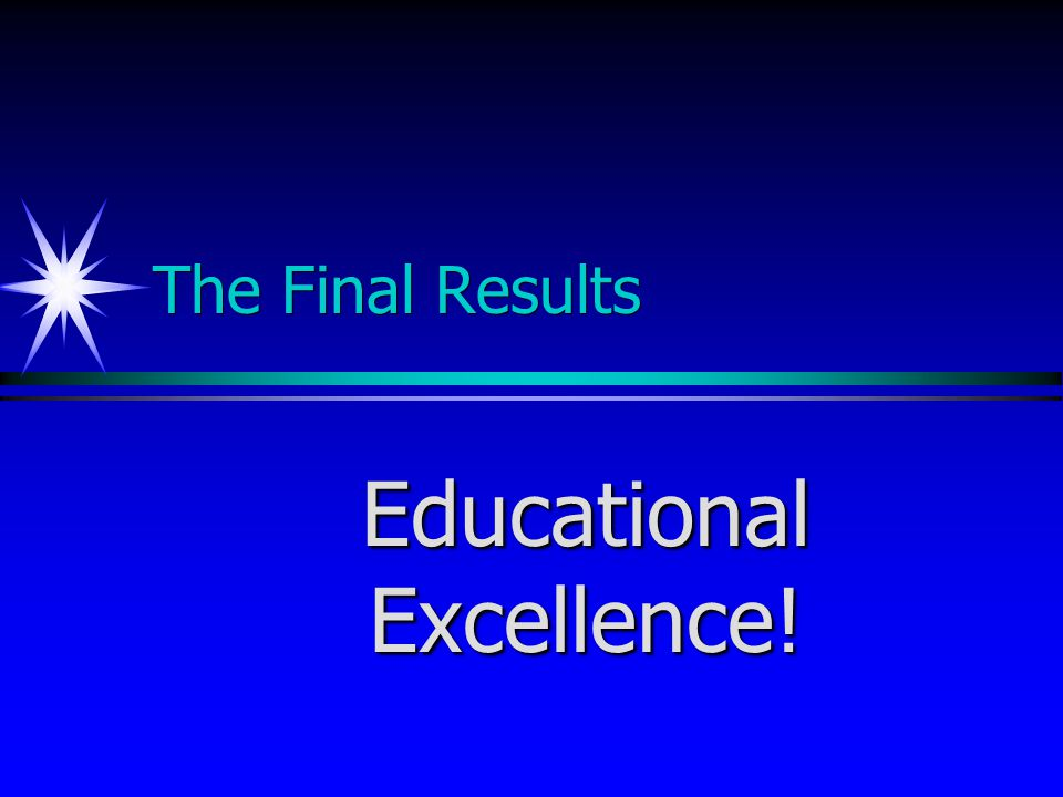 The Final Results Educational Excellence!