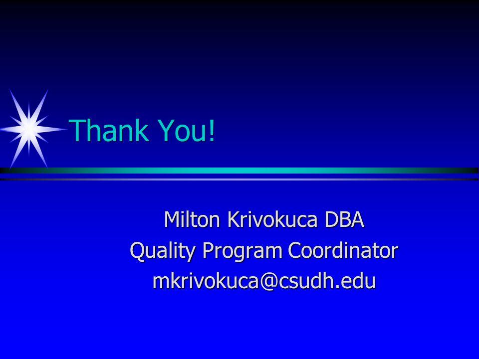 Thank You! Milton Krivokuca DBA Quality Program Coordinator mkrivokuca@csudh.edu