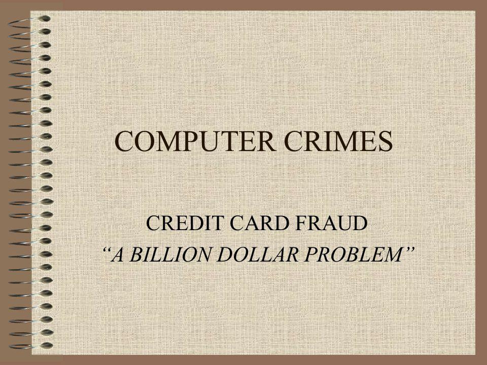 COMPUTER CRIMES CREDIT CARD FRAUD A BILLION DOLLAR PROBLEM