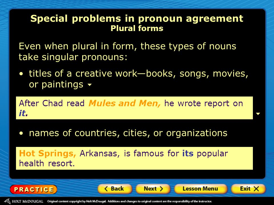 Special problems in pronoun agreement Plural forms After Chad read Mules and Men, he wrote report on it. titles of a creative work—books, songs, movie