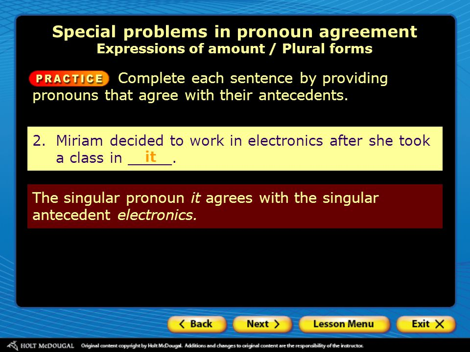 Special problems in pronoun agreement Expressions of amount / Plural forms Complete each sentence by providing pronouns that agree with their antecede