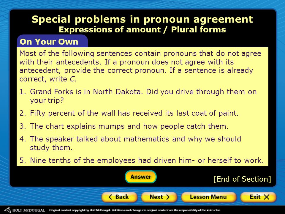 [End of Section] On Your Own Special problems in pronoun agreement Expressions of amount / Plural forms Most of the following sentences contain pronou