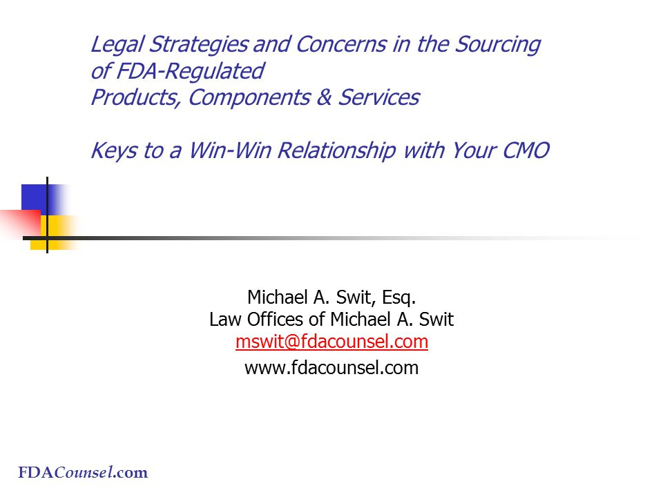 FDA Counsel.com Legal Strategies and Concerns in the Sourcing of FDA-Regulated Products, Components & Services Keys to a Win-Win Relationship with You