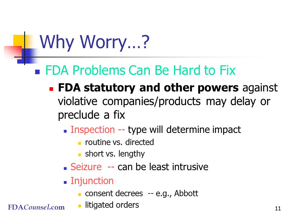FDACounsel.com 11 Why Worry….