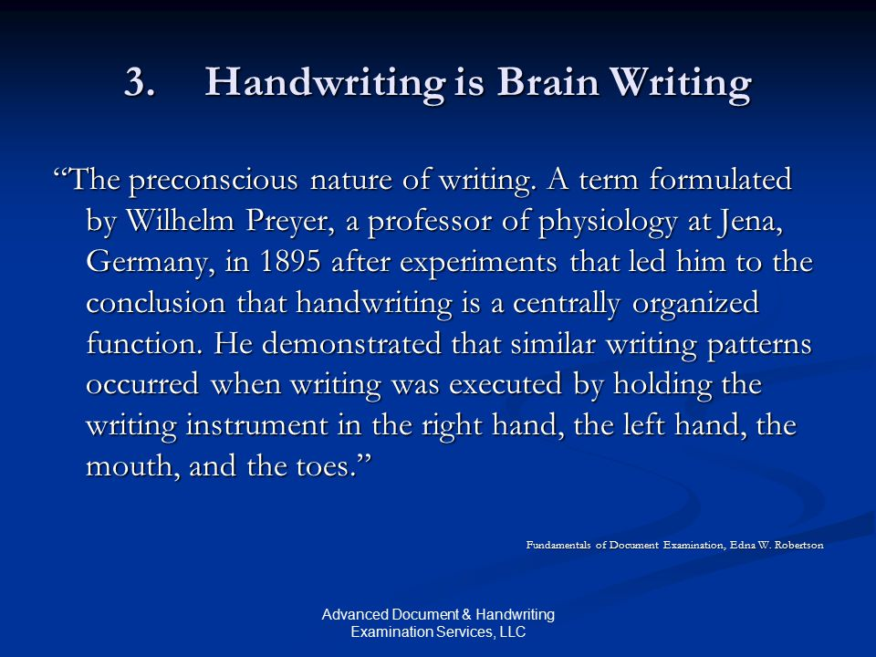 """Advanced Document & Handwriting Examination Services, LLC 3.Handwriting is Brain Writing """"The preconscious nature of writing. A term formulated by Wil"""