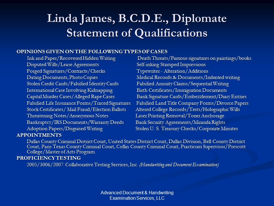Advanced Document & Handwriting Examination Services, LLC Linda James, B.C.D.E., Diplomate Statement of Qualifications OPINIONS GIVEN ON THE FOLLOWING
