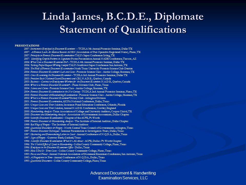 Advanced Document & Handwriting Examination Services, LLC Linda James, B.C.D.E., Diplomate Statement of Qualifications PRESENTATIONS 2007: Instruments
