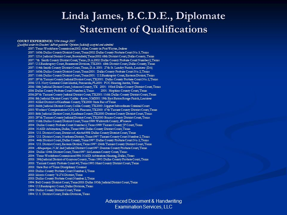 Advanced Document & Handwriting Examination Services, LLC Linda James, B.C.D.E., Diplomate Statement of Qualifications COURT EXPERIENCE: 1994 through