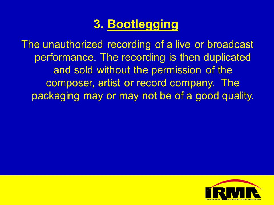3.3.Bootlegging The unauthorized recording of a live or broadcast performance.