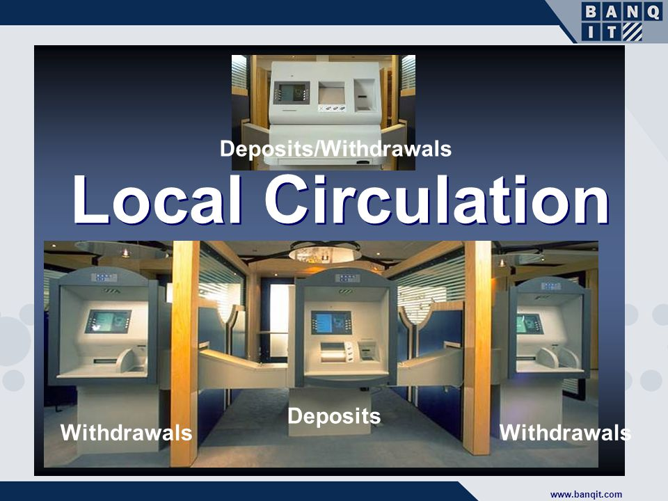 Local Circulation Deposits Withdrawals Deposits/Withdrawals
