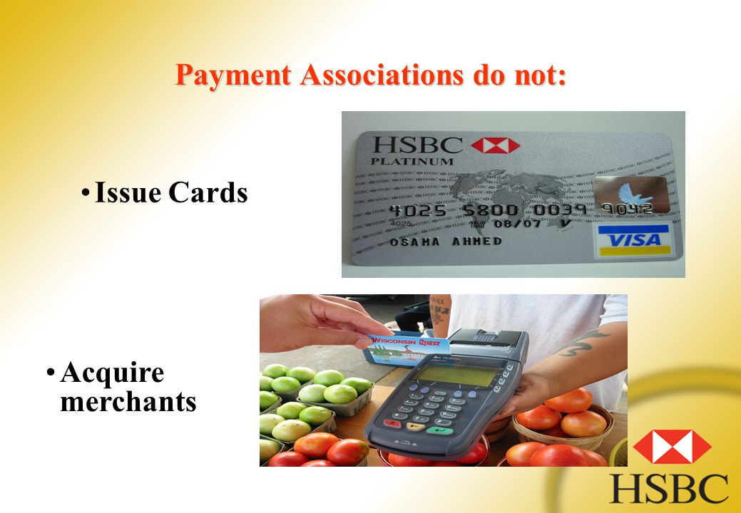 Payment Associations do not: Issue Cards Acquire merchants