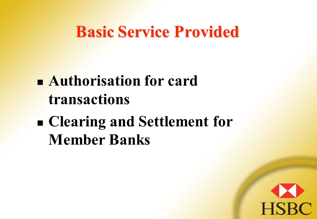 Basic Service Provided Authorisation for card transactions Clearing and Settlement for Member Banks