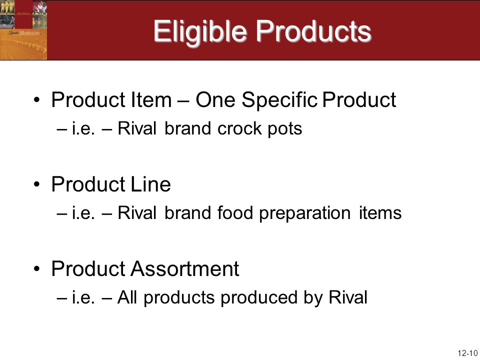 12-10 Eligible Products Product Item – One Specific Product –i.e.