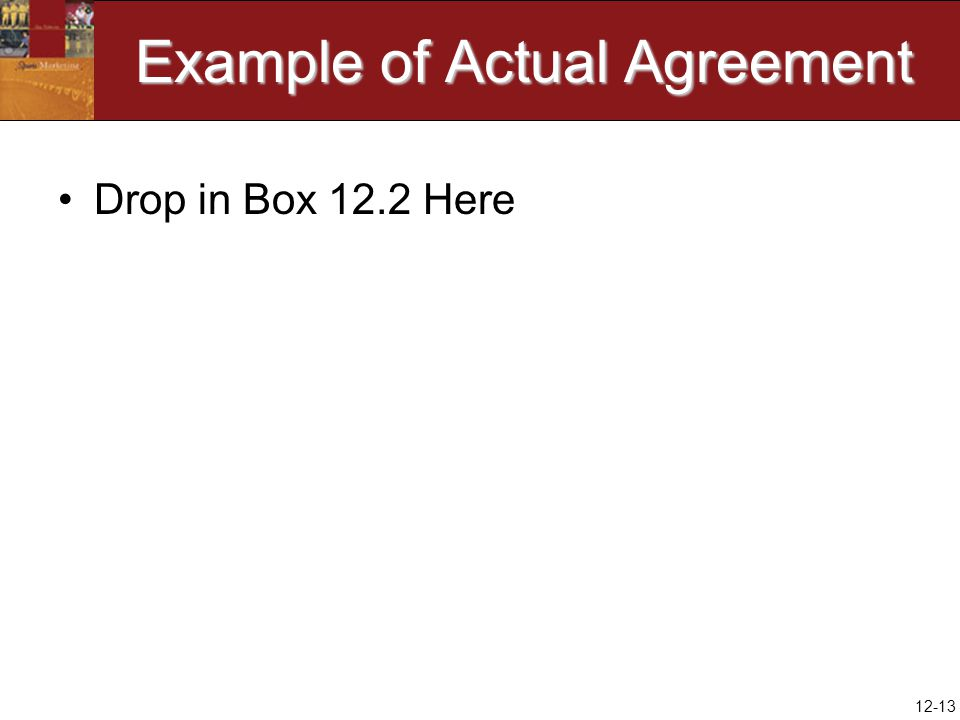 12-13 Example of Actual Agreement Drop in Box 12.2 Here