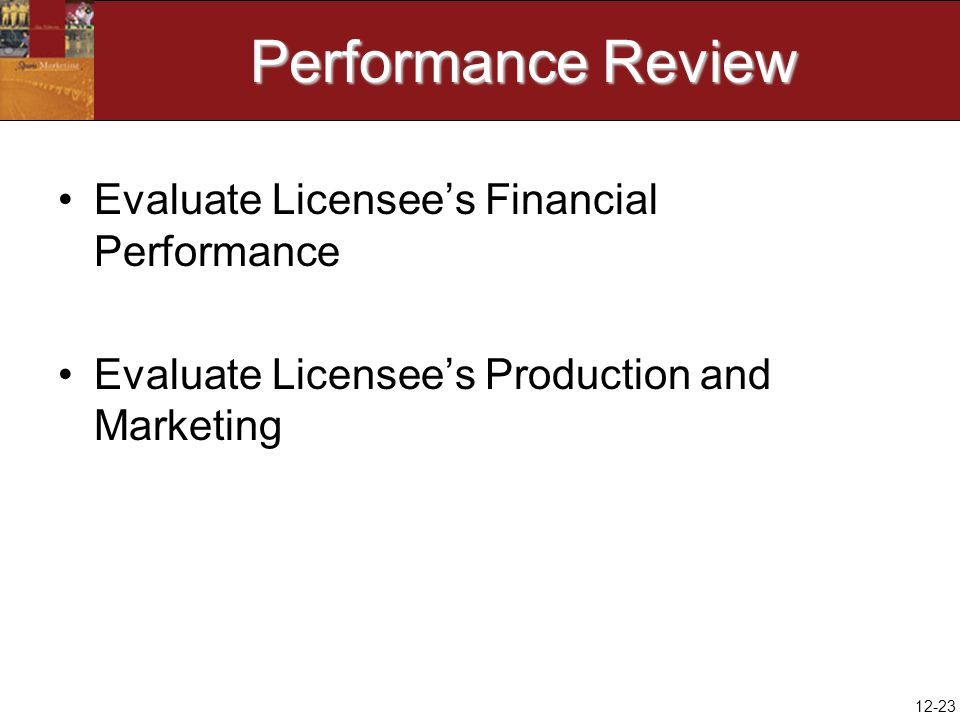 12-23 Performance Review Evaluate Licensee's Financial Performance Evaluate Licensee's Production and Marketing
