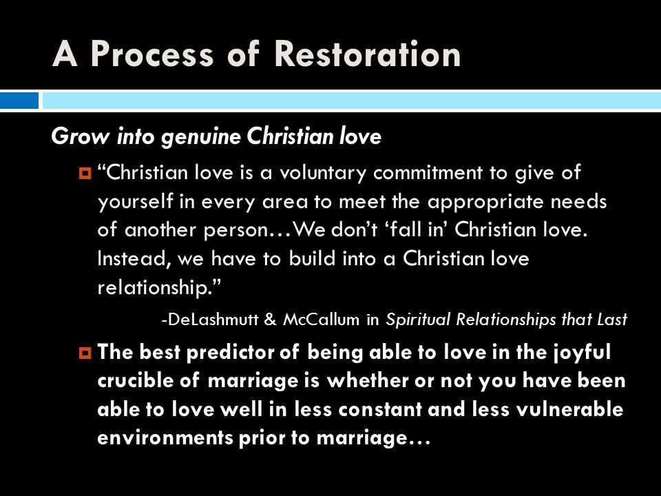 """A Process of Restoration Grow into genuine Christian love  """"Christian love is a voluntary commitment to give of yourself in every area to meet the ap"""