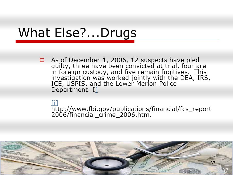 37 What Else ...Drugs  As of December 1, 2006, 12 suspects have pled guilty, three have been convicted at trial, four are in foreign custody, and five remain fugitives.