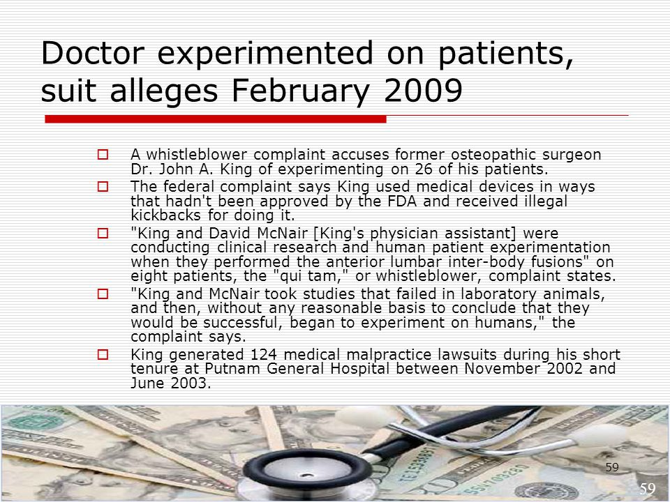 59 Doctor experimented on patients, suit alleges February 2009  A whistleblower complaint accuses former osteopathic surgeon Dr.