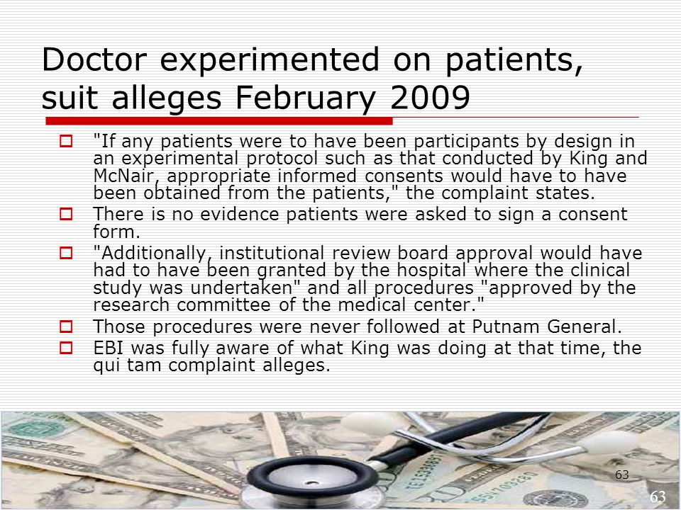 63 Doctor experimented on patients, suit alleges February 2009  If any patients were to have been participants by design in an experimental protocol such as that conducted by King and McNair, appropriate informed consents would have to have been obtained from the patients, the complaint states.
