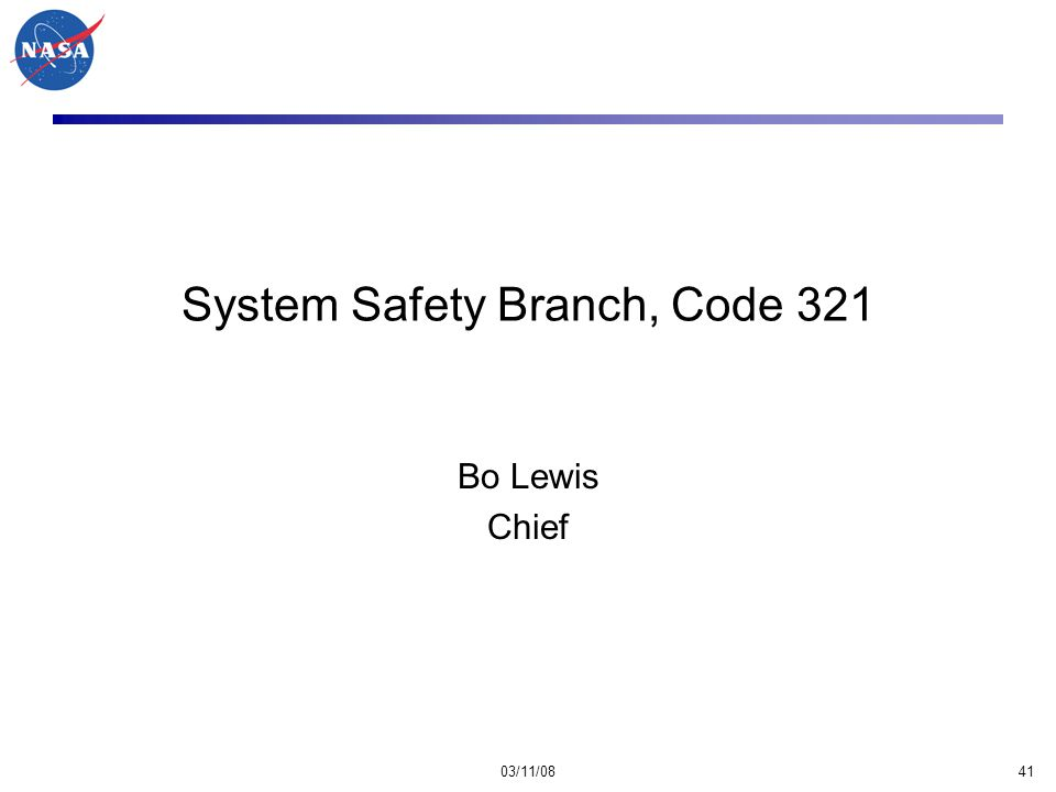 03/11/0841 System Safety Branch, Code 321 Bo Lewis Chief