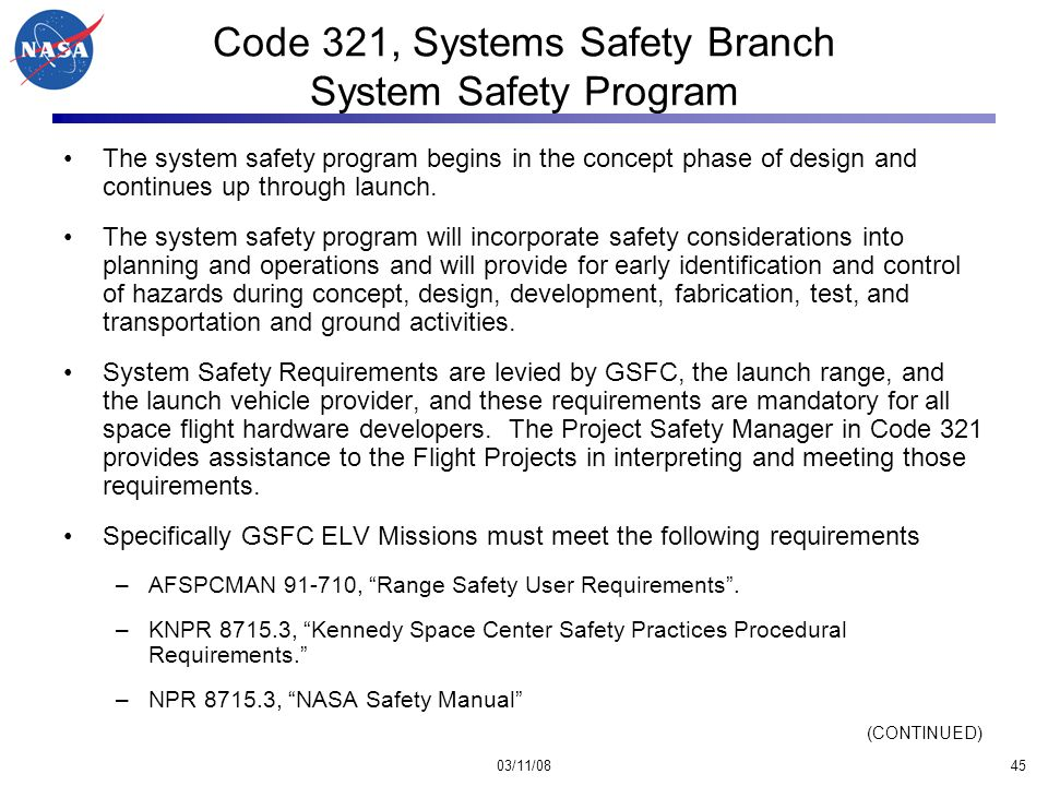 03/11/0845 Code 321, Systems Safety Branch System Safety Program The system safety program begins in the concept phase of design and continues up through launch.