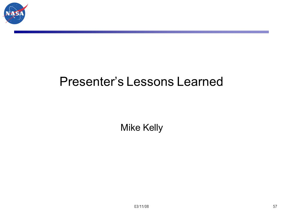 03/11/0857 Presenter's Lessons Learned Mike Kelly
