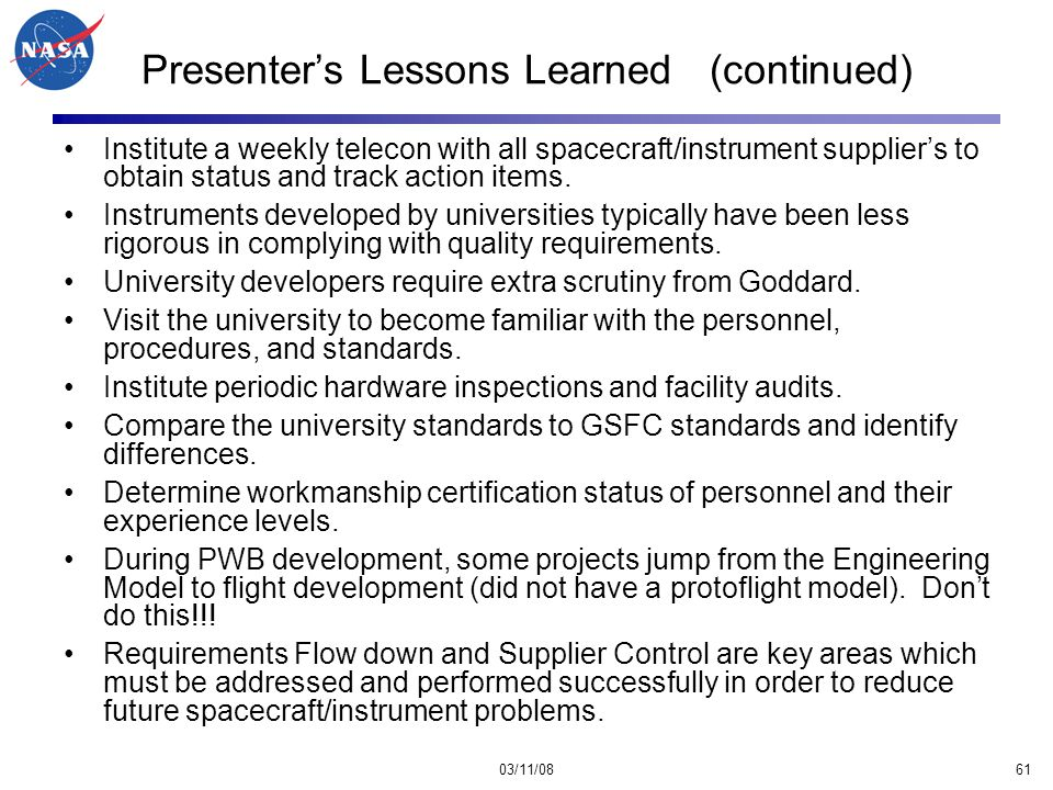 03/11/0861 Presenter's Lessons Learned (continued) Institute a weekly telecon with all spacecraft/instrument supplier's to obtain status and track action items.