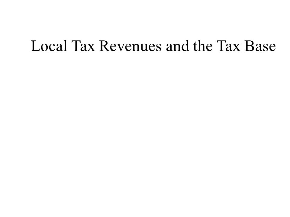 Local Tax Revenues and the Tax Base