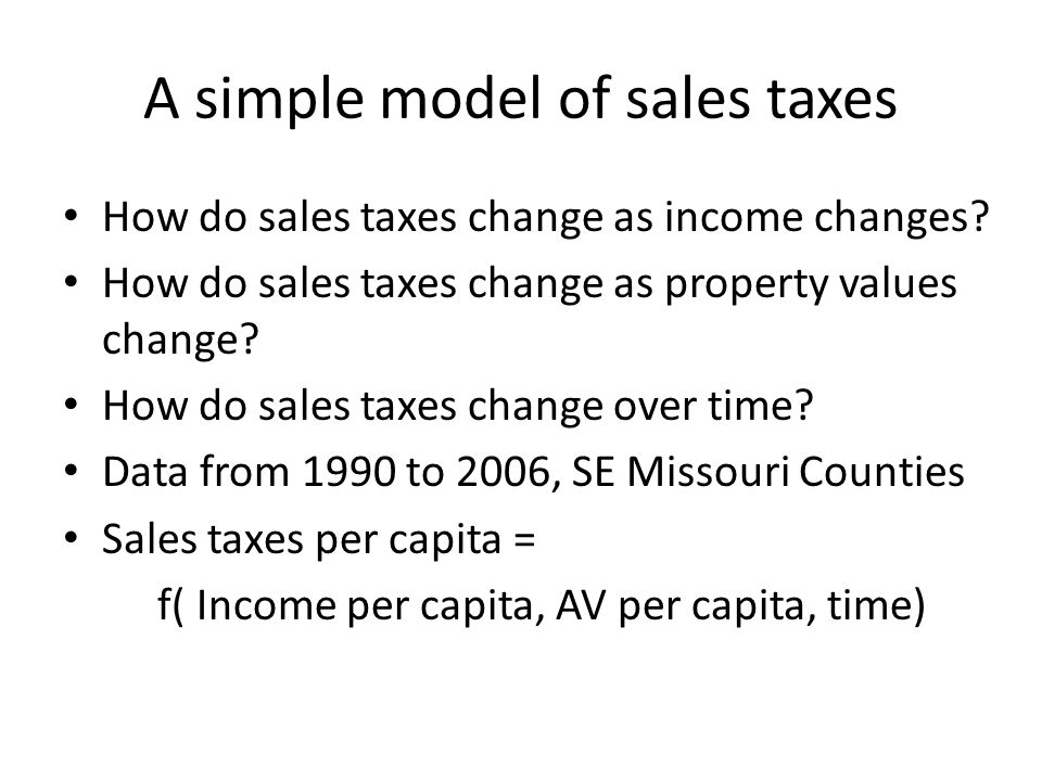 A simple model of sales taxes How do sales taxes change as income changes.