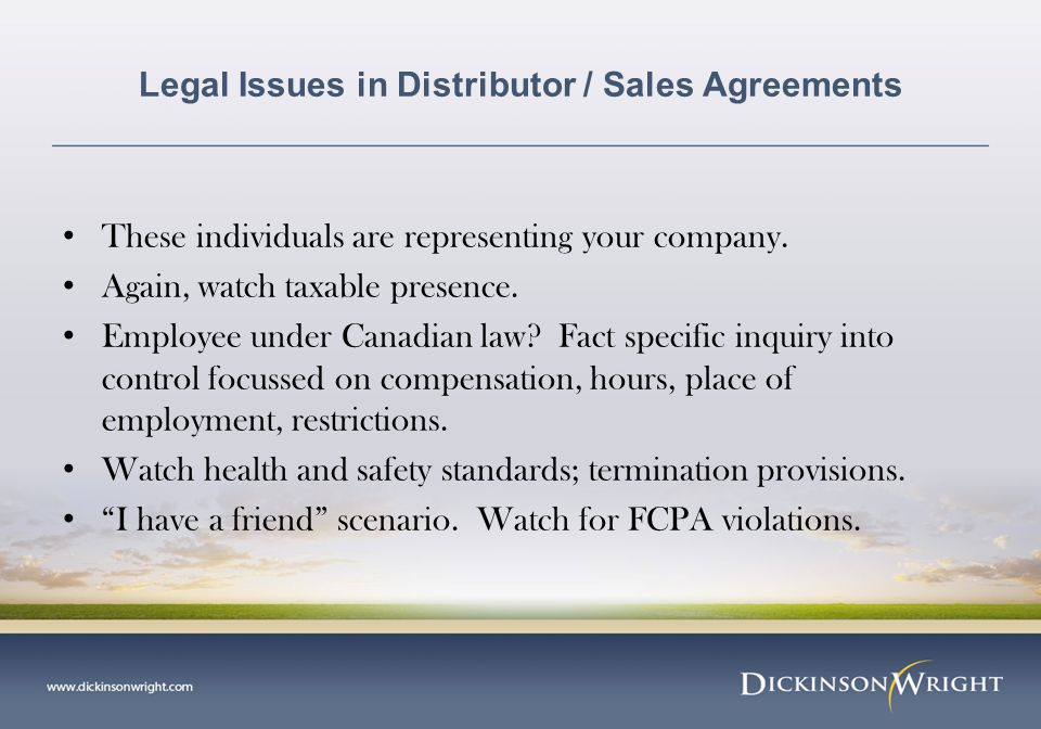 Legal Issues in Distributor / Sales Agreements These individuals are representing your company.