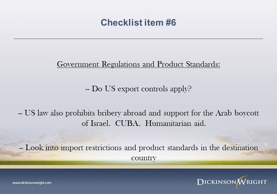 Checklist item #6 Government Regulations and Product Standards: -- Do US export controls apply.