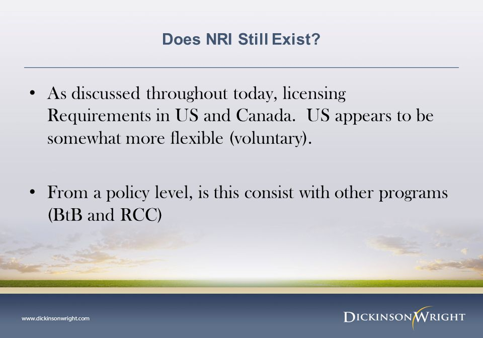 Does NRI Still Exist. As discussed throughout today, licensing Requirements in US and Canada.