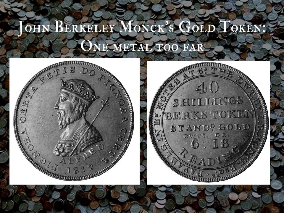 John Berkeley Monck's Gold Token: One metal too far