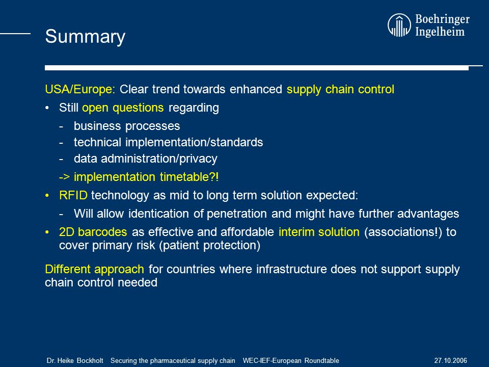 27.10.2006Dr. Heike Bockholt Securing the pharmaceutical supply chain WEC-IEF-European Roundtable Summary USA/Europe: Clear trend towards enhanced sup