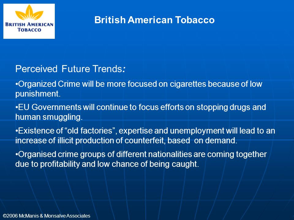 ©2006 McManis & Monsalve Associates Perceived Future Trends: Organized Crime will be more focused on cigarettes because of low punishment. EU Governme