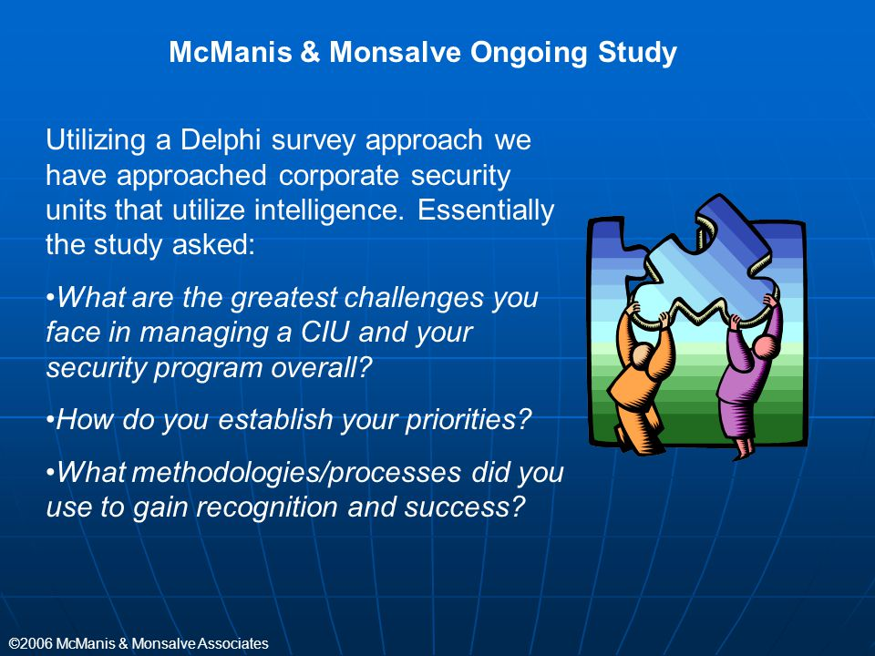 ©2006 McManis & Monsalve Associates McManis & Monsalve Ongoing Study Utilizing a Delphi survey approach we have approached corporate security units th