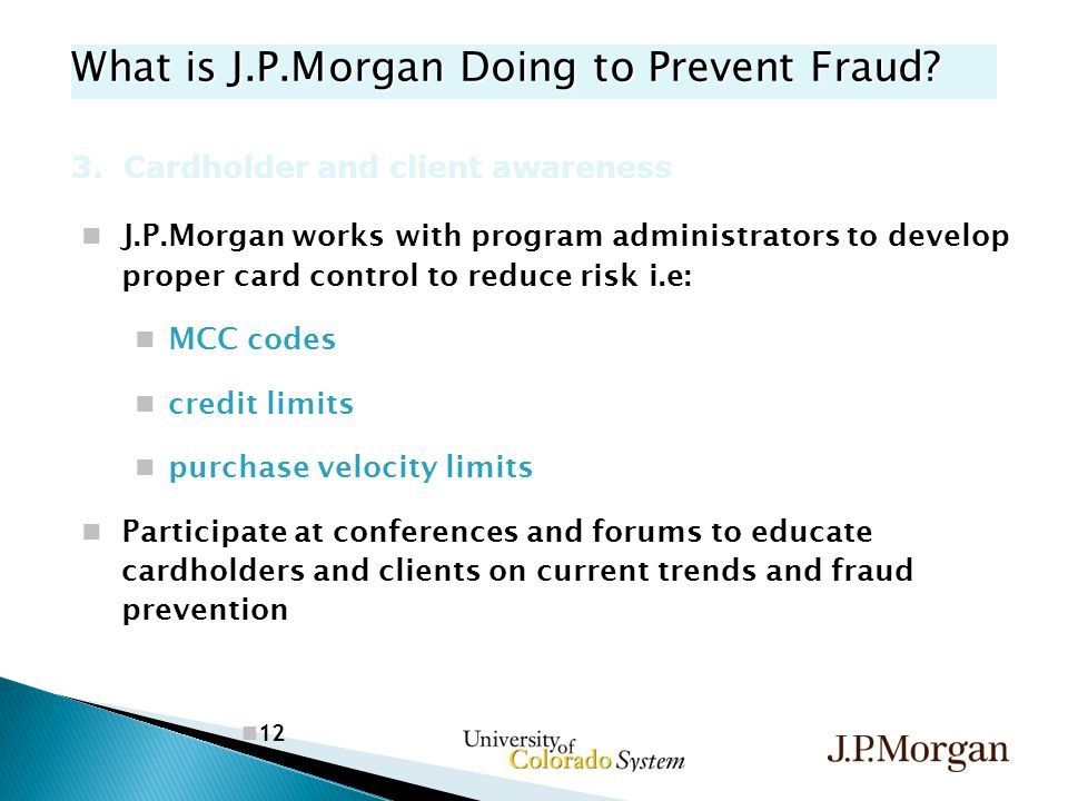 12 What is J.P.Morgan Doing to Prevent Fraud. 3.