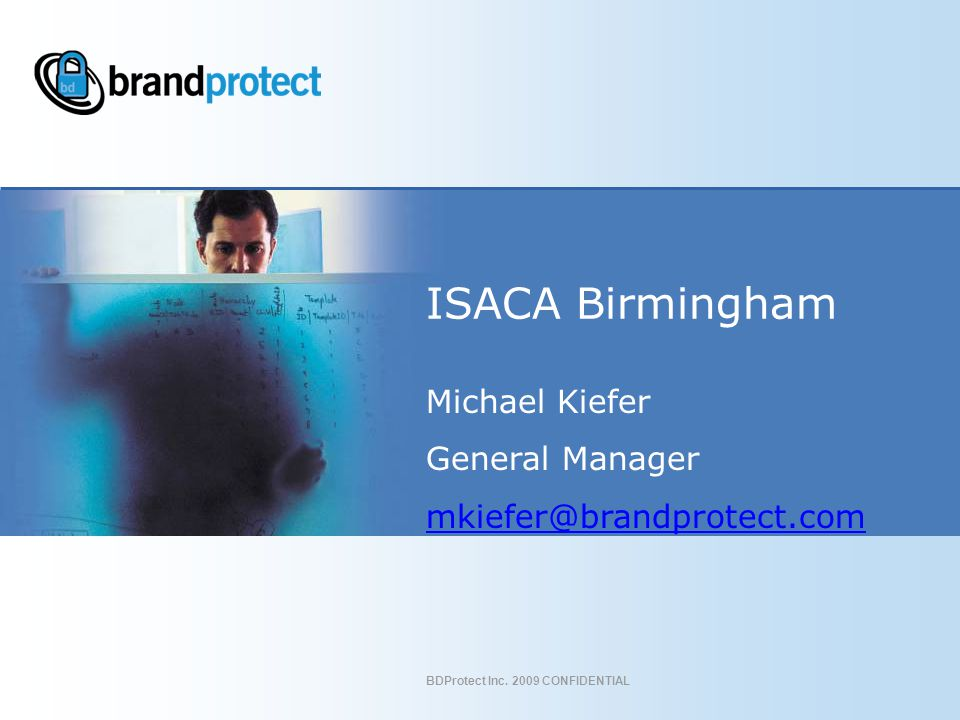 BDProtect Inc. 2009 CONFIDENTIAL ISACA Birmingham Michael Kiefer General Manager mkiefer@brandprotect.com