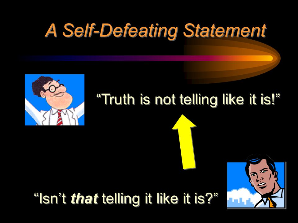"""""""Truth is not telling like it is!"""" A Self-Defeating Statement """"Isn't that telling it like it is?"""""""