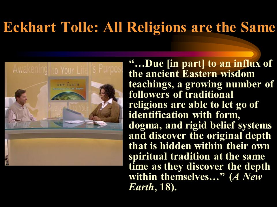 """Eckhart Tolle: All Religions are the Same """"…Due [in part] to an influx of the ancient Eastern wisdom teachings, a growing number of followers of tradi"""
