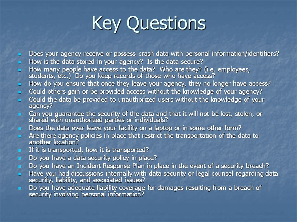 Key Questions Does your agency receive or possess crash data with personal information/identifiers.