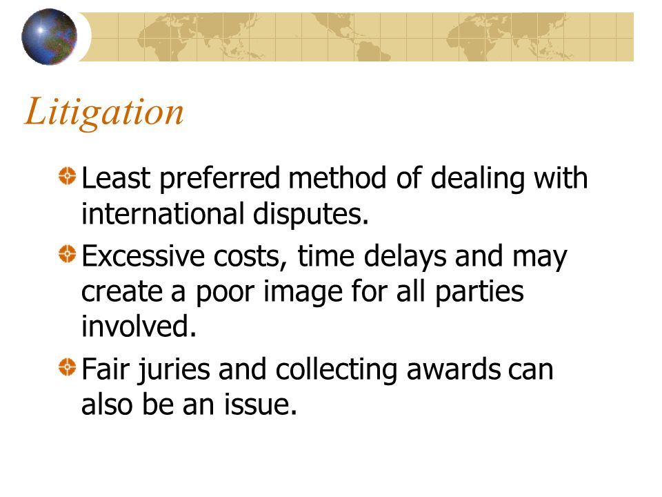 Litigation Least preferred method of dealing with international disputes.