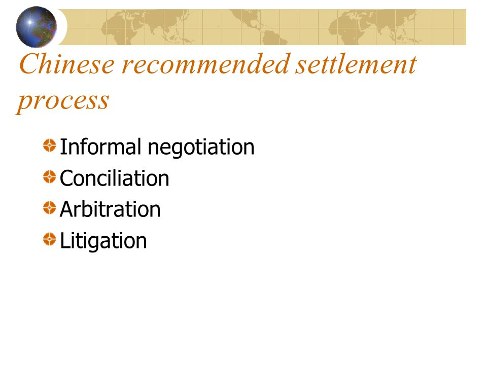 Chinese recommended settlement process Informal negotiation Conciliation Arbitration Litigation