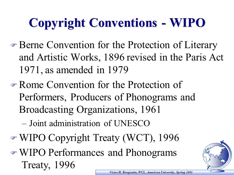 Victor H. Bouganim, WCL, American University, Spring 2001 Copyright Conventions - WIPO F Berne Convention for the Protection of Literary and Artistic